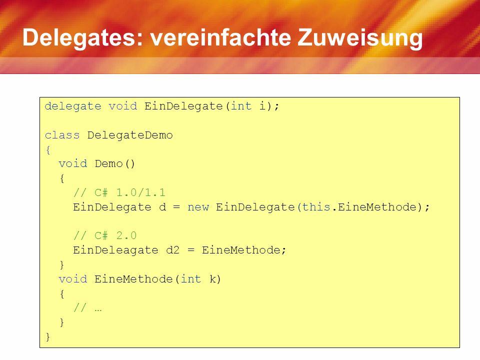 Delegates: vereinfachte Zuweisung delegate void EinDelegate(int i); class DelegateDemo { void Demo() { // C# 1.0/1.1 EinDelegate d = new EinDelegate(t