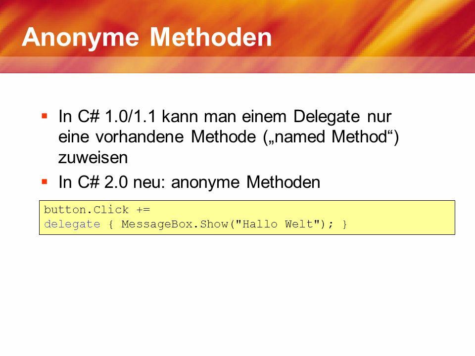 Anonyme Methoden In C# 1.0/1.1 kann man einem Delegate nur eine vorhandene Methode (named Method) zuweisen In C# 2.0 neu: anonyme Methoden button.Clic
