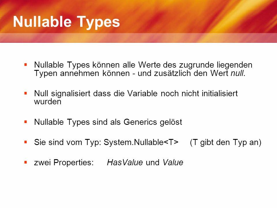 Nullable Types Nullable Types können alle Werte des zugrunde liegenden Typen annehmen können - und zusätzlich den Wert null. Null signalisiert dass di
