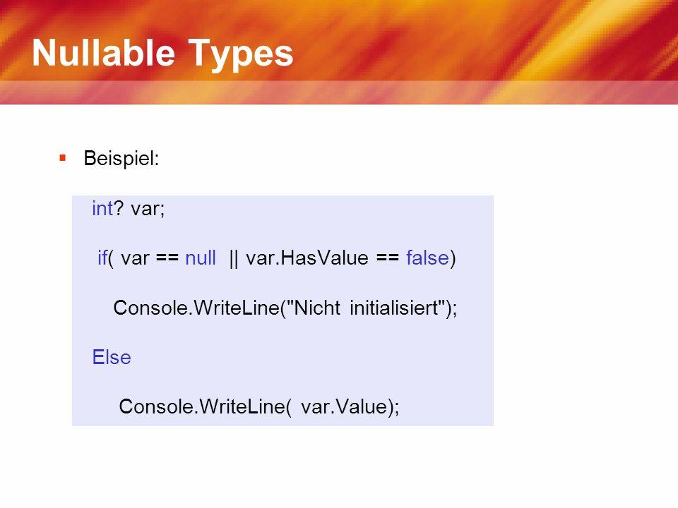 Nullable Types Beispiel: int? var; if( var == null || var.HasValue == false) Console.WriteLine(