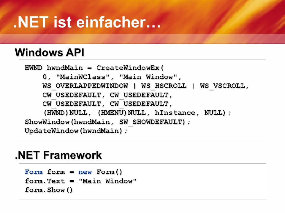 .NET ist einfacher… Windows API HWND hwndMain = CreateWindowEx( 0,