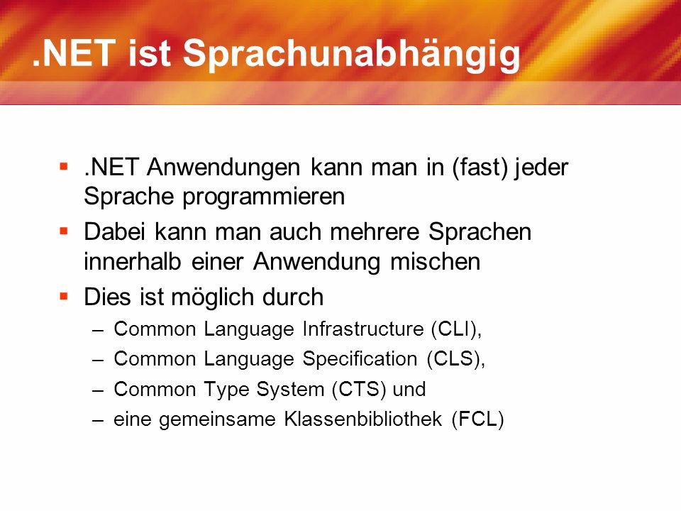 .NET ist Sprachunabhängig.NET Anwendungen kann man in (fast) jeder Sprache programmieren Dabei kann man auch mehrere Sprachen innerhalb einer Anwendun