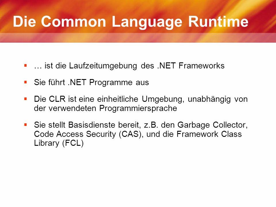 Die Common Language Runtime … ist die Laufzeitumgebung des.NET Frameworks Sie führt.NET Programme aus Die CLR ist eine einheitliche Umgebung, unabhäng