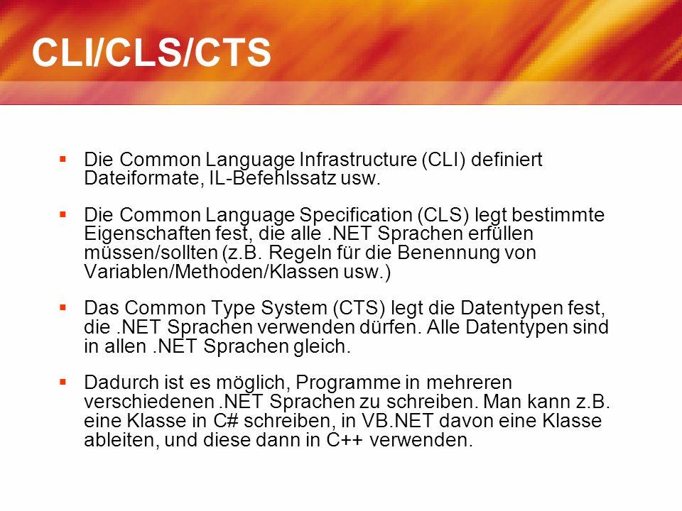 CLI/CLS/CTS Die Common Language Infrastructure (CLI) definiert Dateiformate, IL-Befehlssatz usw. Die Common Language Specification (CLS) legt bestimmt
