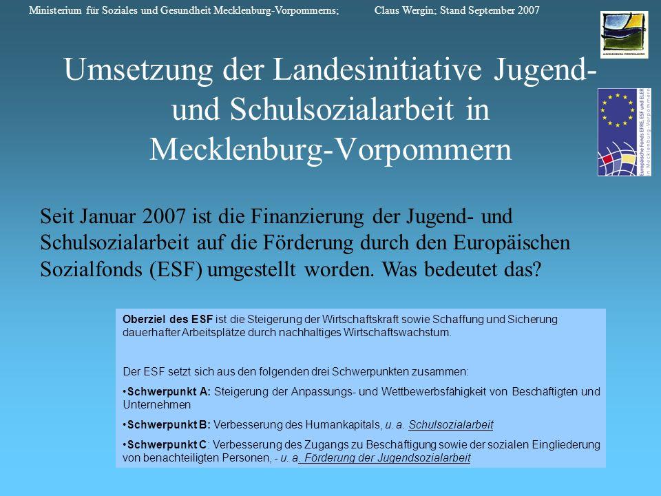 Umsetzung der Landesinitiative Jugend- und Schulsozialarbeit in Mecklenburg-Vorpommern Seit Januar 2007 ist die Finanzierung der Jugend- und Schulsozi