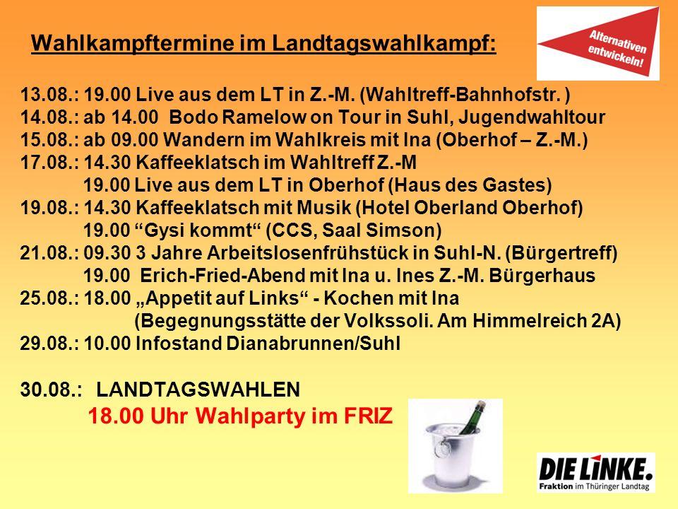 Wahlkampftermine im Landtagswahlkampf: 13.08.: 19.00 Live aus dem LT in Z.-M. (Wahltreff-Bahnhofstr. ) 14.08.: ab 14.00 Bodo Ramelow on Tour in Suhl,