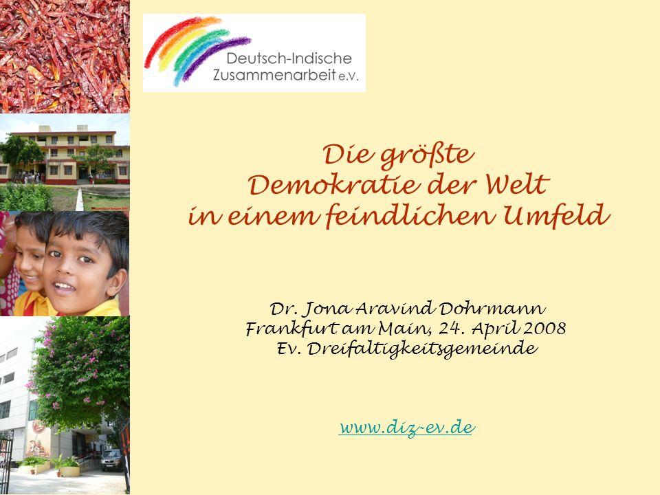 Die größte Demokratie der Welt in einem feindlichen Umfeld Dr. Jona Aravind Dohrmann Frankfurt am Main, 24. April 2008 Ev. Dreifaltigkeitsgemeinde www