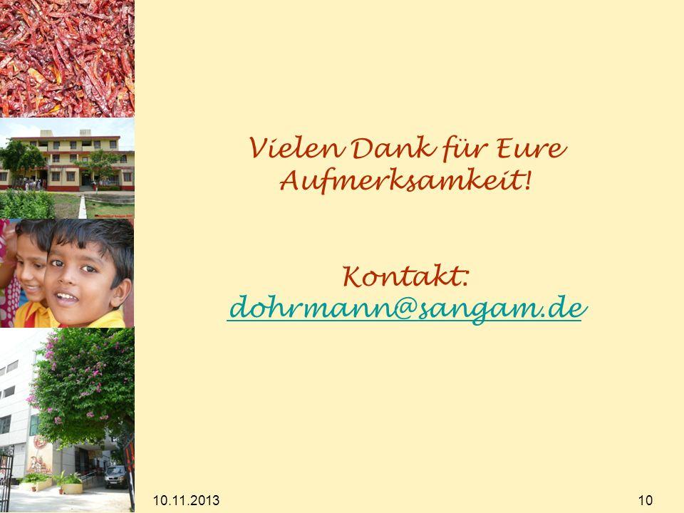 10.11.2013 10 Vielen Dank für Eure Aufmerksamkeit! Kontakt: dohrmann@sangam.de dohrmann@sangam.de
