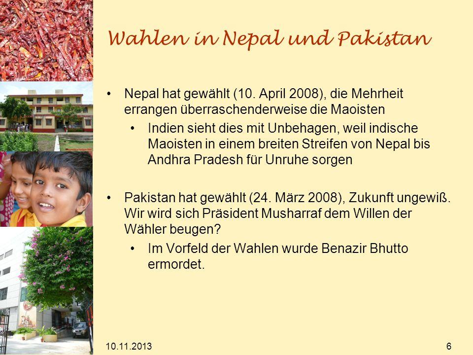 Wahlen in Nepal und Pakistan 10.11.2013 6 Nepal hat gewählt (10. April 2008), die Mehrheit errangen überraschenderweise die Maoisten Indien sieht dies
