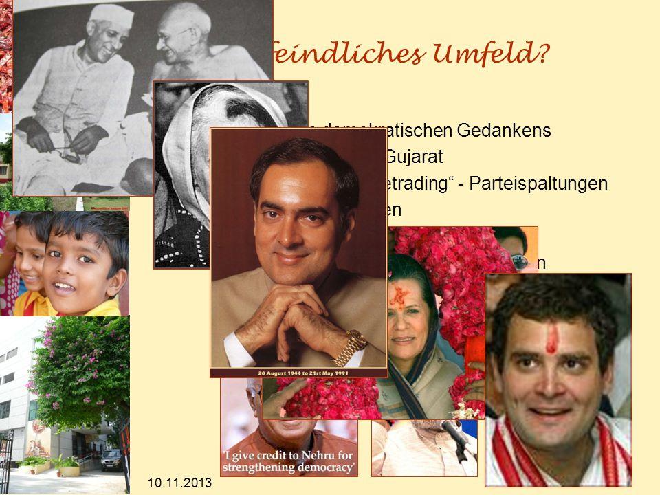 10.11.2013 8 Warum feindliches Umfeld? Innere Feinde des demokratischen Gedankens - Ausschreitungen in Gujarat - Überläufer - Horsetrading - Parteispa