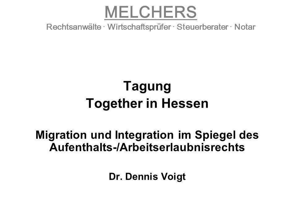 MELCHERS Rechtsanwälte · Wirtschaftsprüfer · Steuerberater · Notar Tagung Together in Hessen Migration und Integration im Spiegel des Aufenthalts-/Arb