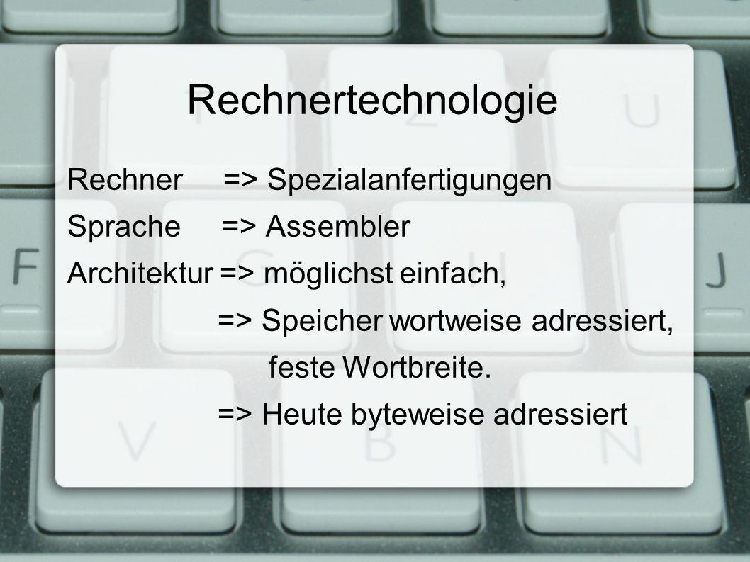 Rechnertechnologie Rechner => Spezialanfertigungen Sprache => Assembler Architektur => möglichst einfach, => Speicher wortweise adressiert, feste Wortbreite.