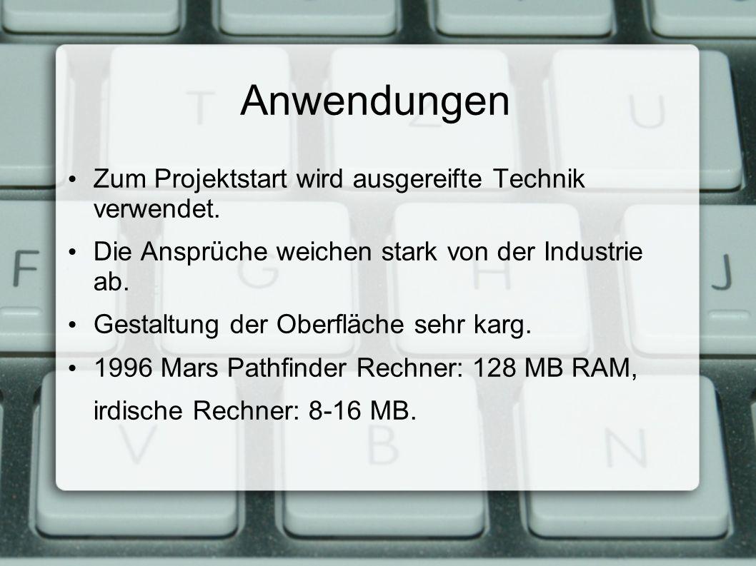 Anwendungen Zum Projektstart wird ausgereifte Technik verwendet.