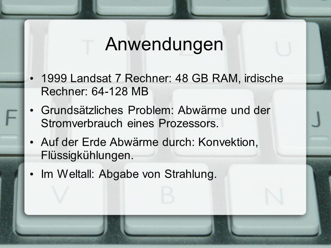 Anwendungen 1999 Landsat 7 Rechner: 48 GB RAM, irdische Rechner: 64-128 MB Grundsätzliches Problem: Abwärme und der Stromverbrauch eines Prozessors.