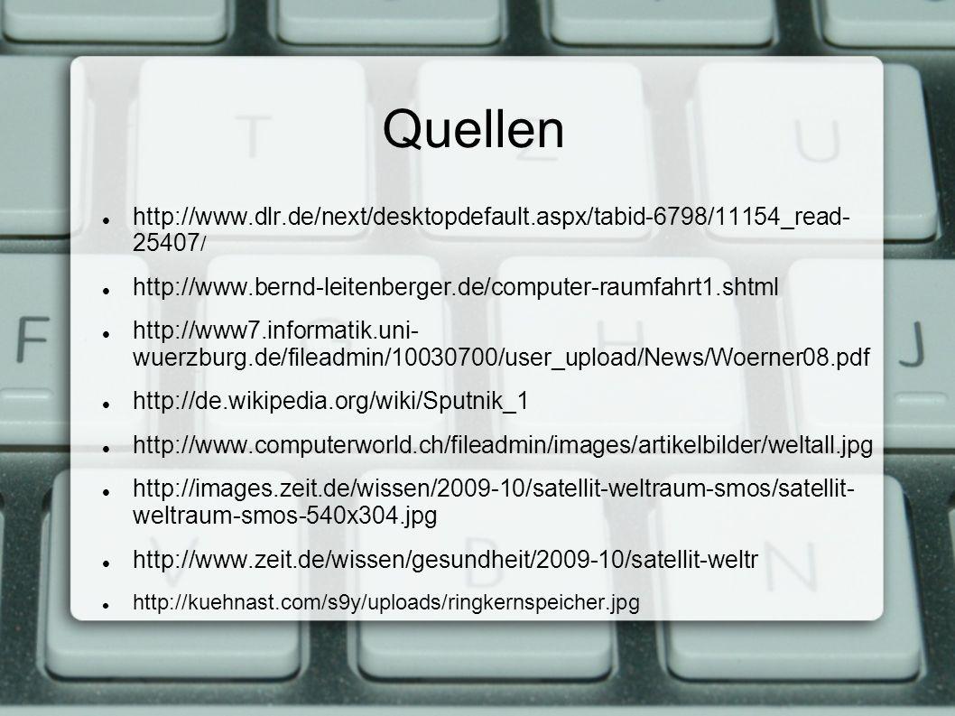 Quellen http://www.dlr.de/next/desktopdefault.aspx/tabid-6798/11154_read- 25407 / http://www.bernd-leitenberger.de/computer-raumfahrt1.shtml http://www7.informatik.uni- wuerzburg.de/fileadmin/10030700/user_upload/News/Woerner08.pdf http://de.wikipedia.org/wiki/Sputnik_1 http://www.computerworld.ch/fileadmin/images/artikelbilder/weltall.jpg http://images.zeit.de/wissen/2009-10/satellit-weltraum-smos/satellit- weltraum-smos-540x304.jpg http://www.zeit.de/wissen/gesundheit/2009-10/satellit-weltr http://kuehnast.com/s9y/uploads/ringkernspeicher.jpg