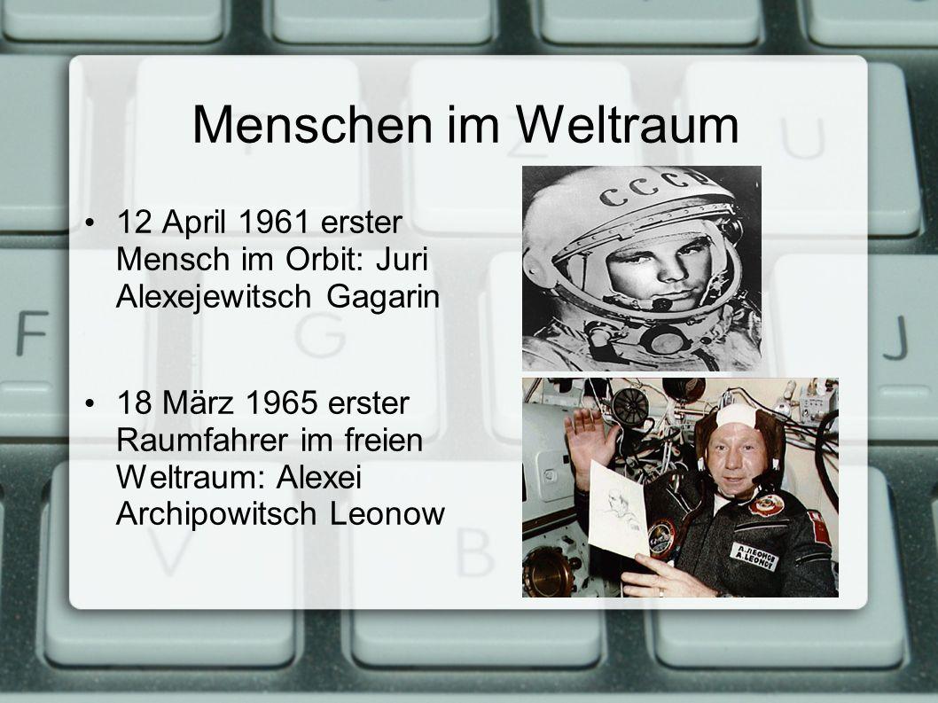 Menschen im Weltraum 12 April 1961 erster Mensch im Orbit: Juri Alexejewitsch Gagarin 18 März 1965 erster Raumfahrer im freien Weltraum: Alexei Archipowitsch Leonow