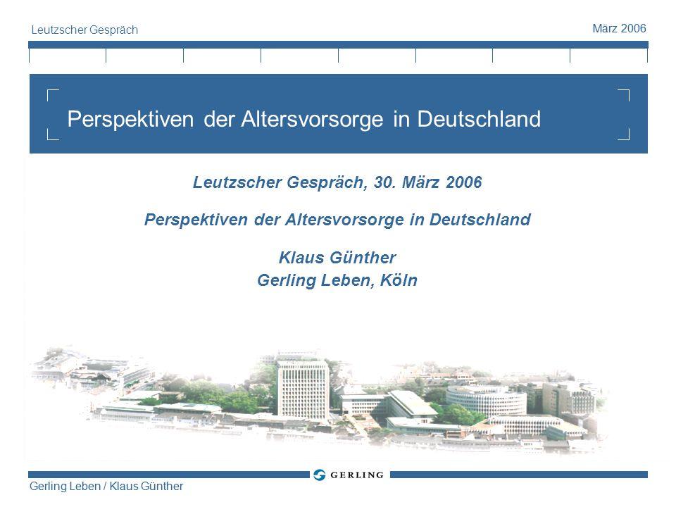 Gerling Leben / Klaus Günther März 2006 Gerling Leben / Klaus Günther März 2006 Leutzscher Gespräch Weiter steigendes Vorsorgebewusstsein in der Bevölkerung.
