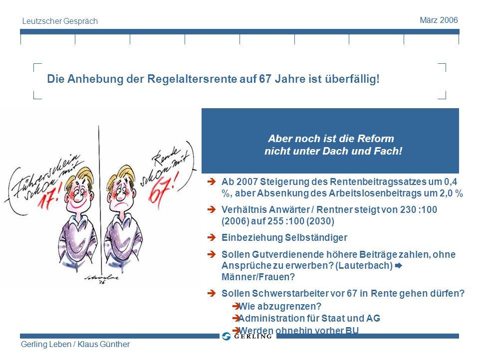 Gerling Leben / Klaus Günther März 2006 Gerling Leben / Klaus Günther März 2006 Leutzscher Gespräch Aber noch ist die Reform nicht unter Dach und Fach