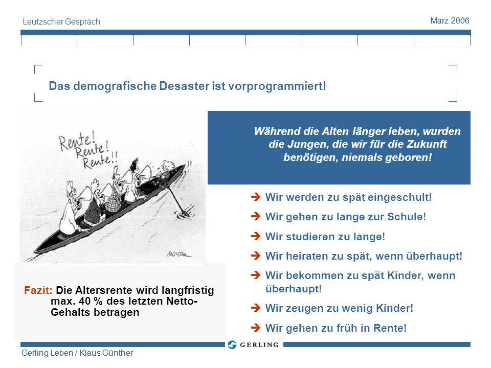 Gerling Leben / Klaus Günther März 2006 Gerling Leben / Klaus Günther März 2006 Leutzscher Gespräch Das demografische Desaster ist vorprogrammiert! Wä