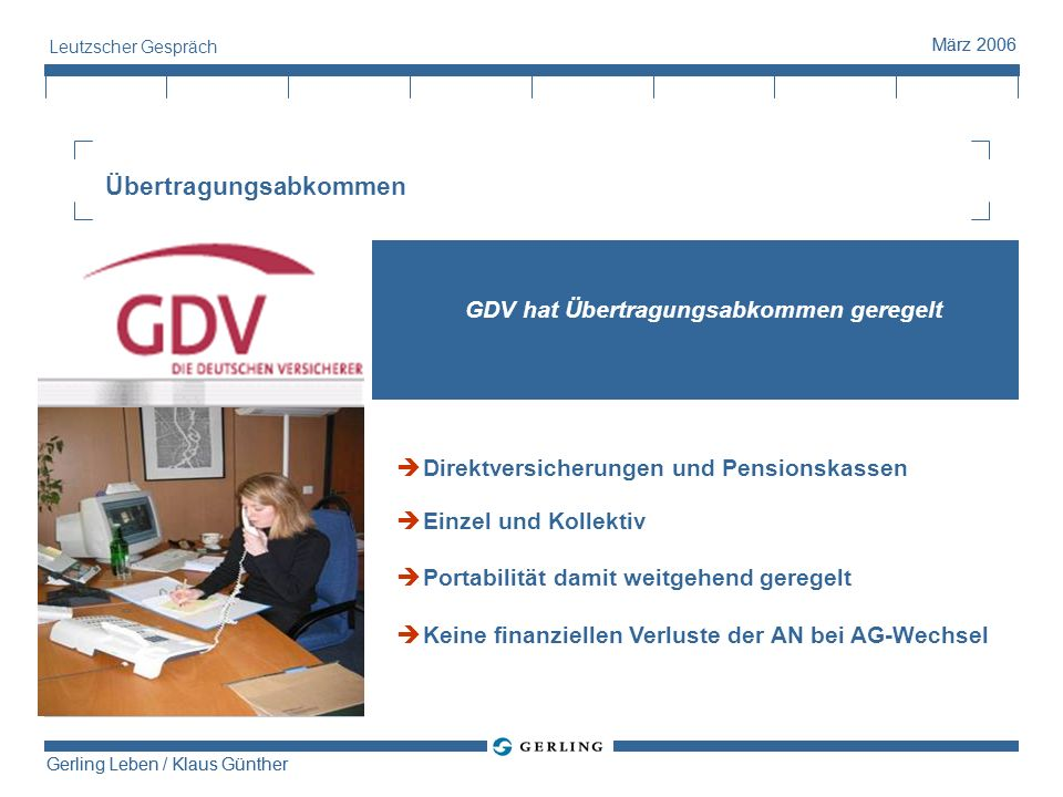 Gerling Leben / Klaus Günther März 2006 Gerling Leben / Klaus Günther März 2006 Leutzscher Gespräch Übertragungsabkommen GDV hat Übertragungsabkommen
