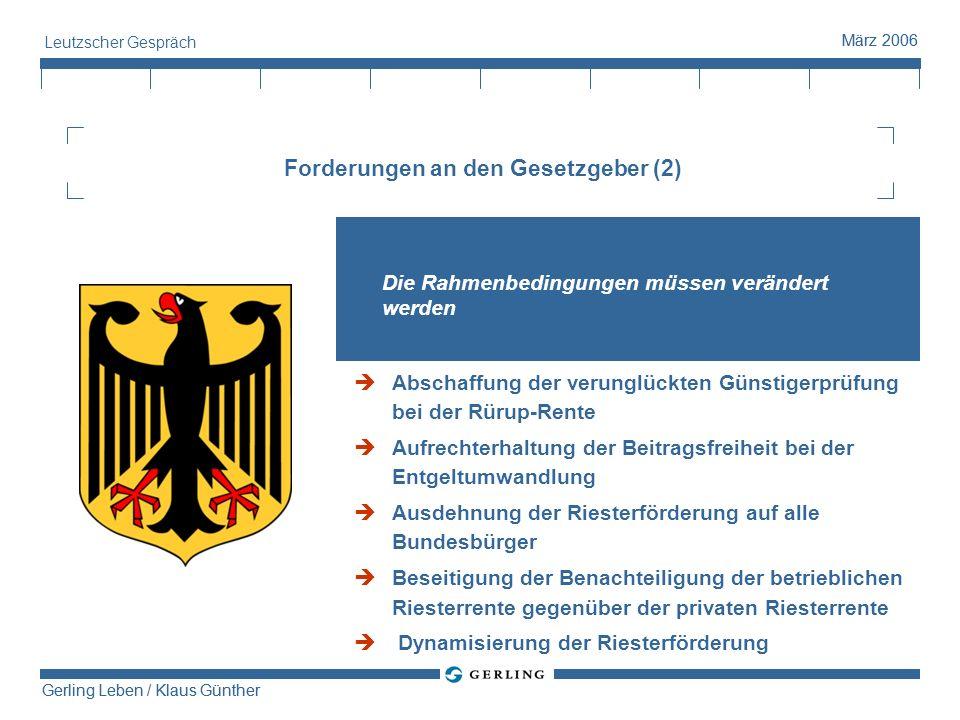 Gerling Leben / Klaus Günther März 2006 Gerling Leben / Klaus Günther März 2006 Leutzscher Gespräch Forderungen an den Gesetzgeber (2) Die Rahmenbedin