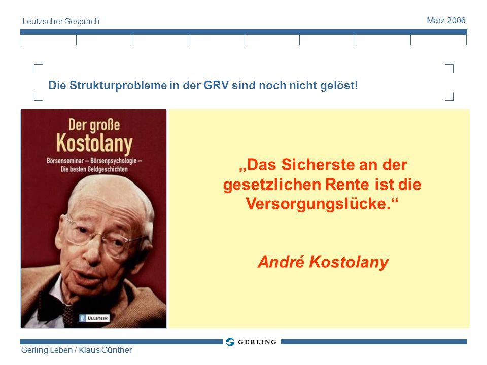 Gerling Leben / Klaus Günther März 2006 Gerling Leben / Klaus Günther März 2006 Leutzscher Gespräch Das Sicherste an der gesetzlichen Rente ist die Ve