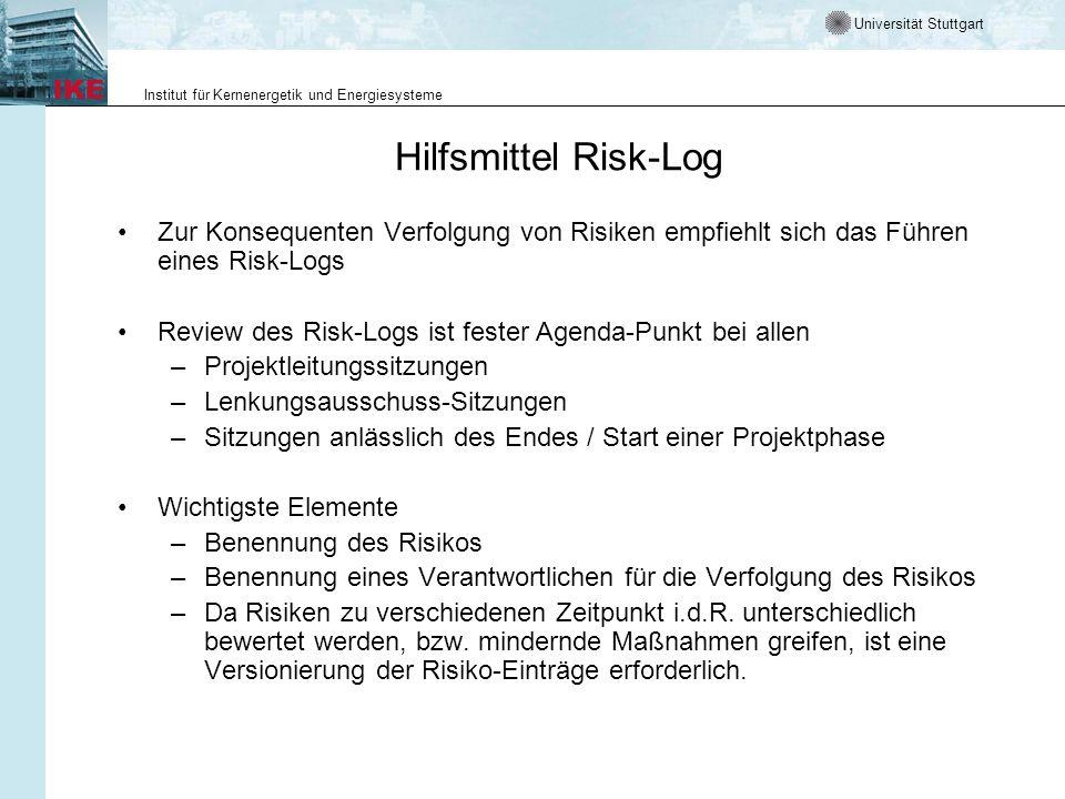 Universität Stuttgart Institut für Kernenergetik und Energiesysteme Typische Inhalte des Risk-Logs Administrative Daten wie eindeutige Referenz, Beschreibung, Datum der Identifikation, aufgedeckt durch, Verantwortlicher usw.
