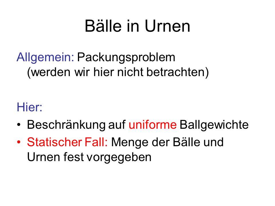 Bälle in Urnen Problem: verteile m Bälle gleichen Gewichts gleichmäßig über n Urnen gleicher Kapazität verwende eine zufällige Hashfunktion