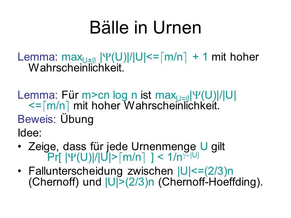 Bälle in Urnen Theorem: Für zwei zufällige Hashfunktionen existiert mit hoher Wahrscheinlichkeit eine Zuweisung von Bällen auf Urnen mit maximal d m/n e +1 Bällen pro Urne.