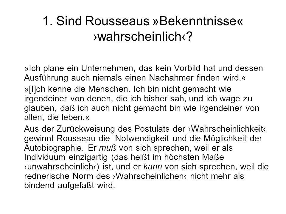 1. Sind Rousseaus »Bekenntnisse« wahrscheinlich? »Ich plane ein Unternehmen, das kein Vorbild hat und dessen Ausführung auch niemals einen Nachahmer f