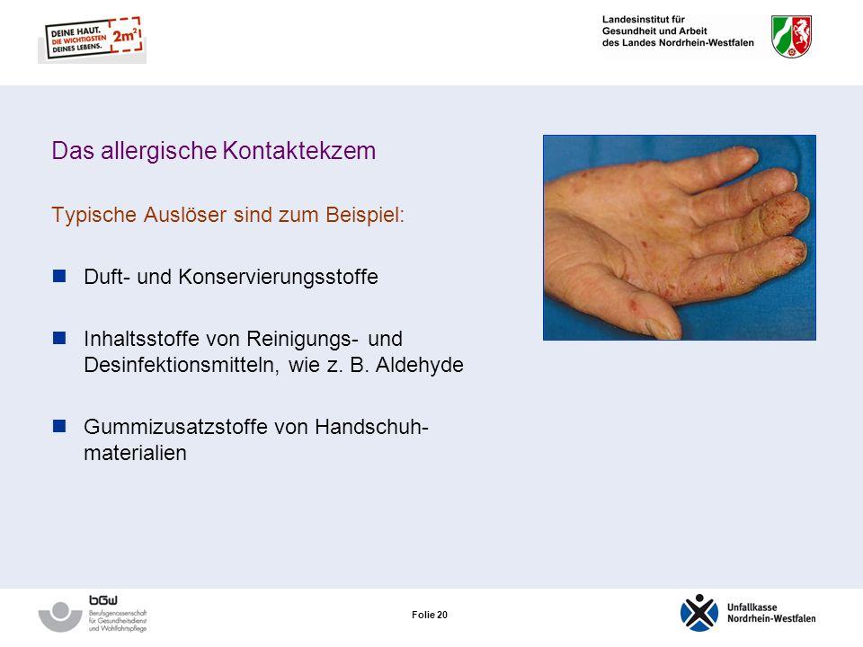 Folie 19 Das allergische Kontaktekzem Wenn der Kontakt mit dem auslösenden Stoff (Allergen) nicht unterbunden wird, wird das Ekzem chronisch: Bildung