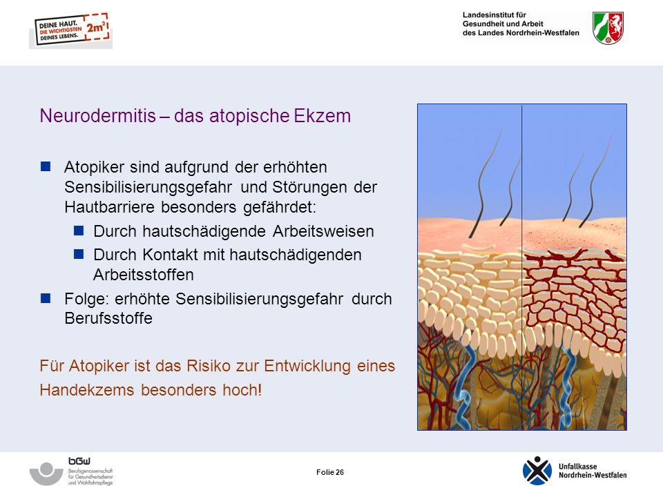 Folie 25 Neurodermitis – das atopische Ekzem Eine Atopie ist eine anlagebedingte Überempfindlichkeit von Haut bzw. Schleimhäuten gegenüber Umweltstoff