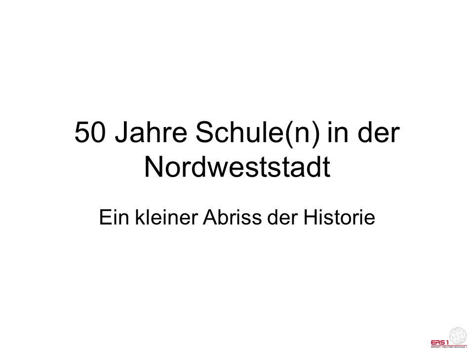 Entstehung 1962/63: Die Schule in der Nordweststadt wird als Schule von 1 -13 eröffnet 64 Schülerinnen und Schüler werden in die 1.