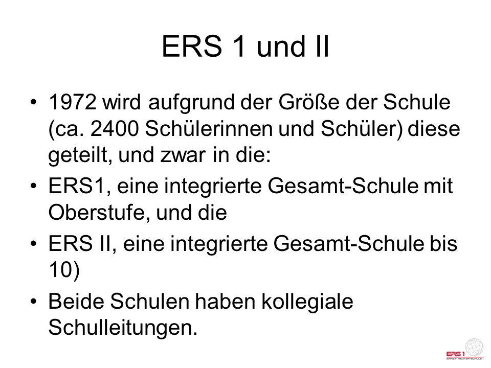 ERS 1 und II 1972 wird aufgrund der Größe der Schule (ca. 2400 Schülerinnen und Schüler) diese geteilt, und zwar in die: ERS1, eine integrierte Gesamt