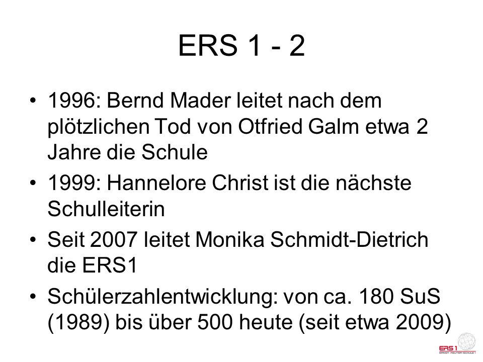 ERS 1 - 2 1996: Bernd Mader leitet nach dem plötzlichen Tod von Otfried Galm etwa 2 Jahre die Schule 1999: Hannelore Christ ist die nächste Schulleite