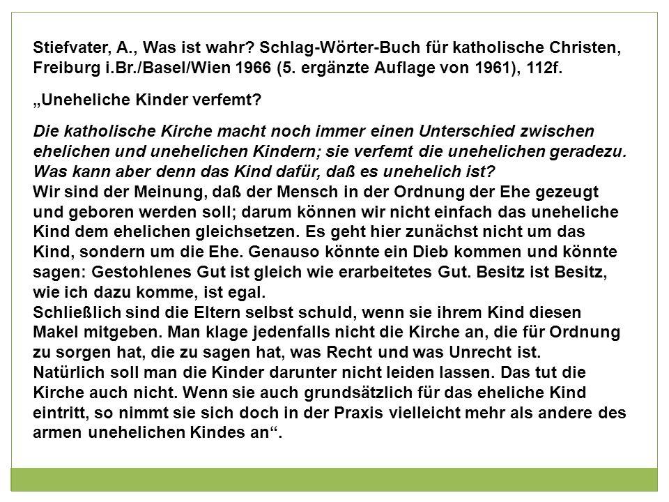 Stiefvater, A., Was ist wahr? Schlag-Wörter-Buch für katholische Christen, Freiburg i.Br./Basel/Wien 1966 (5. ergänzte Auflage von 1961), 112f. Unehel