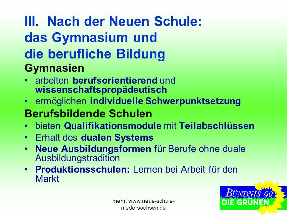 mehr: www.neue-schule- niedersachsen.de III. Nach der Neuen Schule: das Gymnasium und die berufliche Bildung Gymnasien arbeiten berufsorientierend und