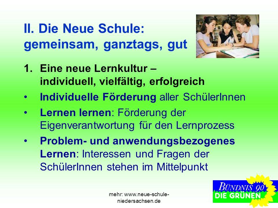 mehr: www.neue-schule- niedersachsen.de II. Die Neue Schule: gemeinsam, ganztags, gut 1.Eine neue Lernkultur – individuell, vielfältig, erfolgreich In