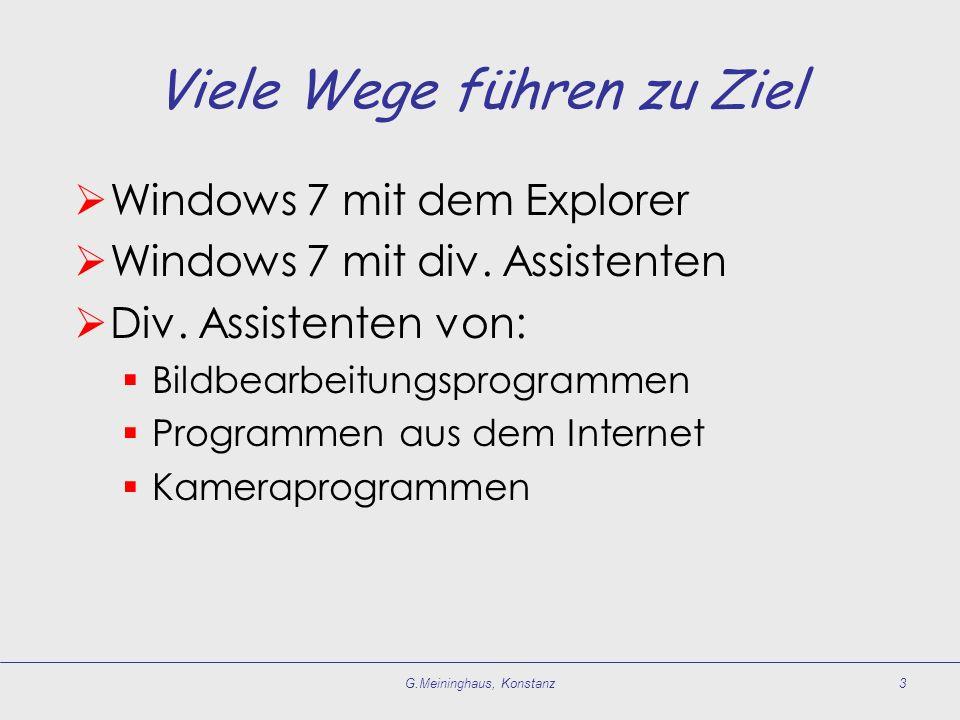 Viele Wege führen zu Ziel Windows 7 mit dem Explorer Windows 7 mit div. Assistenten Div. Assistenten von: Bildbearbeitungsprogrammen Programmen aus de