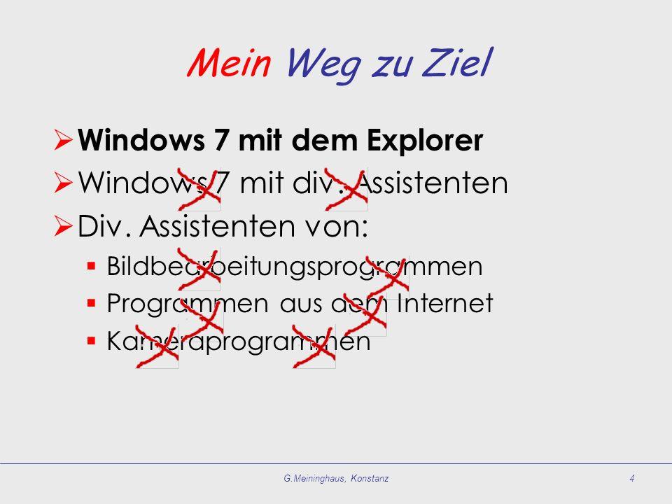 Mein Weg zu Ziel Windows 7 mit dem Explorer Windows 7 mit div. Assistenten Div. Assistenten von: Bildbearbeitungsprogrammen Programmen aus dem Interne