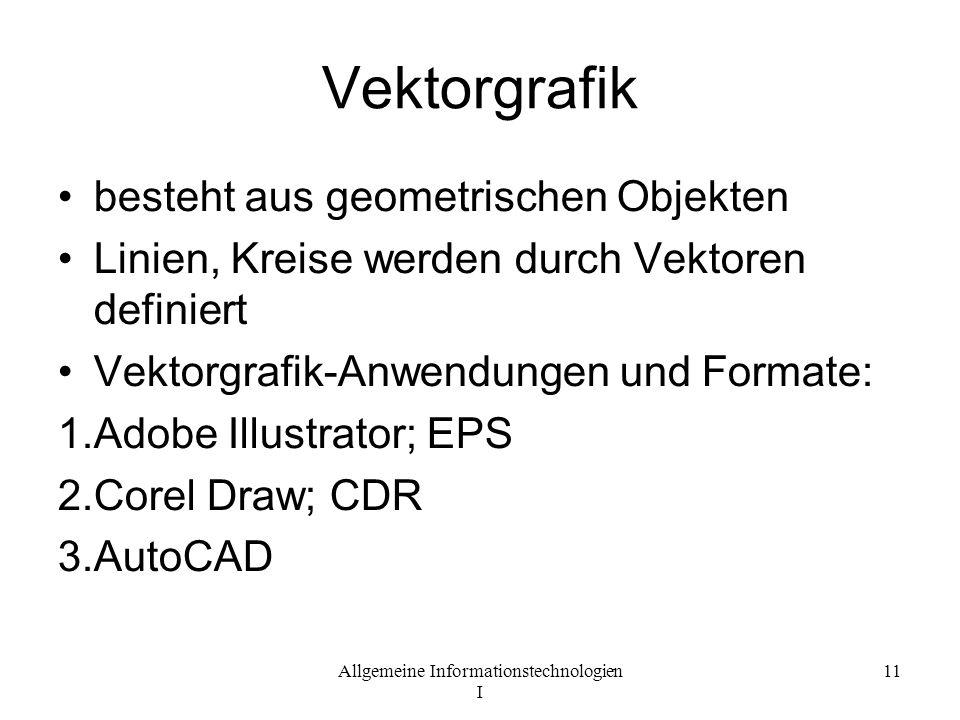 Allgemeine Informationstechnologien I 11 Vektorgrafik besteht aus geometrischen Objekten Linien, Kreise werden durch Vektoren definiert Vektorgrafik-A