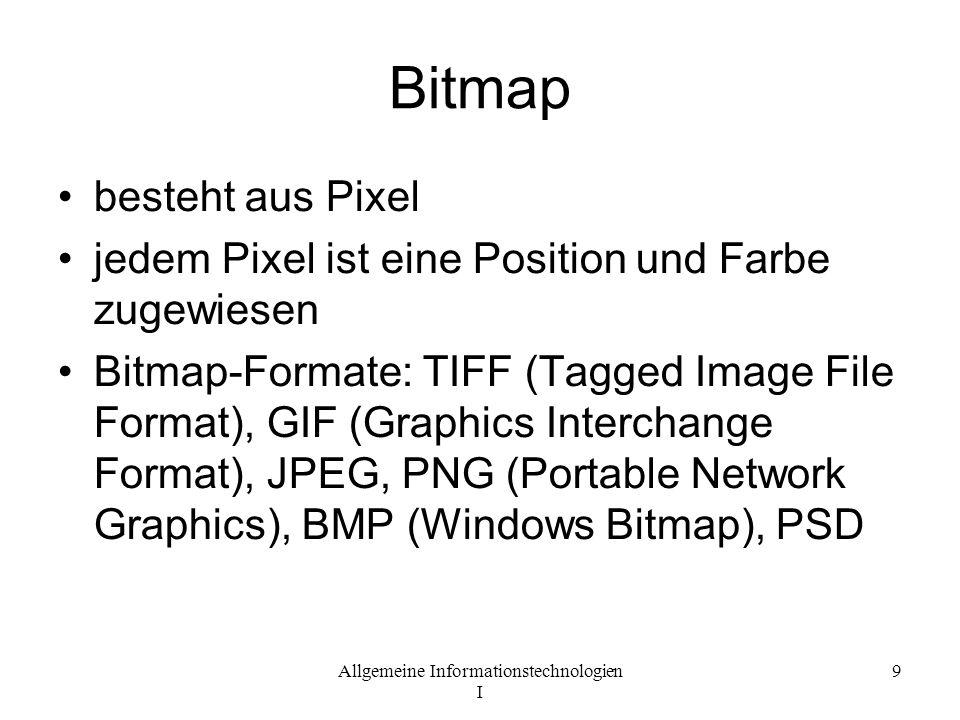Allgemeine Informationstechnologien I 9 Bitmap besteht aus Pixel jedem Pixel ist eine Position und Farbe zugewiesen Bitmap-Formate: TIFF (Tagged Image