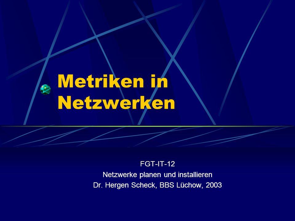 Metriken in Netzwerken FGT-IT-12 Netzwerke planen und installieren Dr. Hergen Scheck, BBS Lüchow, 2003