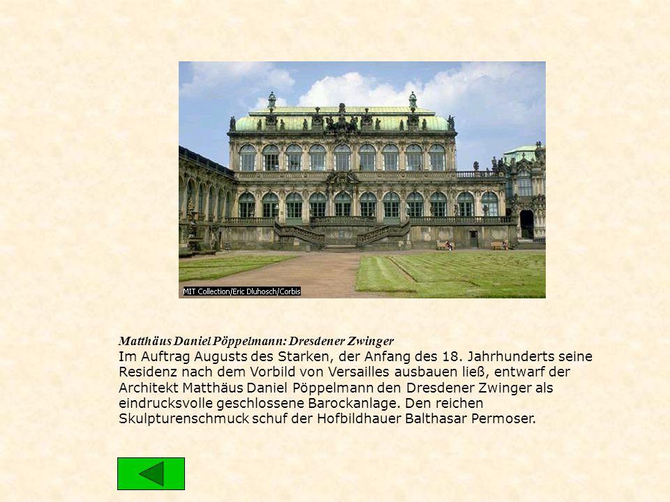 Matthäus Daniel Pöppelmann: Dresdener Zwinger Im Auftrag Augusts des Starken, der Anfang des 18. Jahrhunderts seine Residenz nach dem Vorbild von Vers