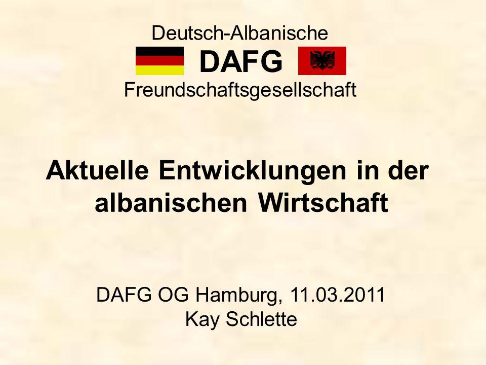 DAFG Deutsch-Albanische Freundschaftsgesellschaft Aktuelle Entwicklungen in der albanischen Wirtschaft DAFG OG Hamburg, 11.03.2011 Kay Schlette