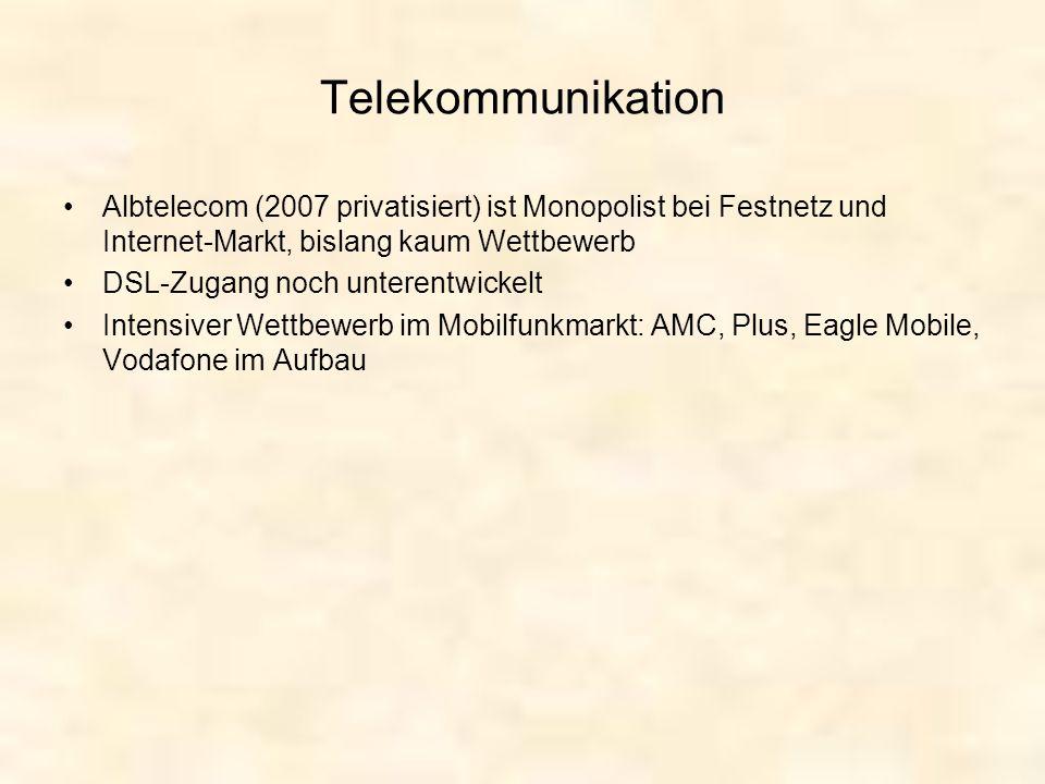 Telekommunikation Albtelecom (2007 privatisiert) ist Monopolist bei Festnetz und Internet-Markt, bislang kaum Wettbewerb DSL-Zugang noch unterentwicke
