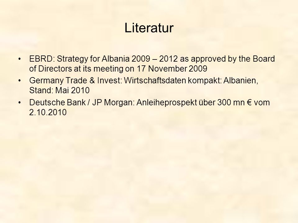 Literatur EBRD: Strategy for Albania 2009 – 2012 as approved by the Board of Directors at its meeting on 17 November 2009 Germany Trade & Invest: Wirt