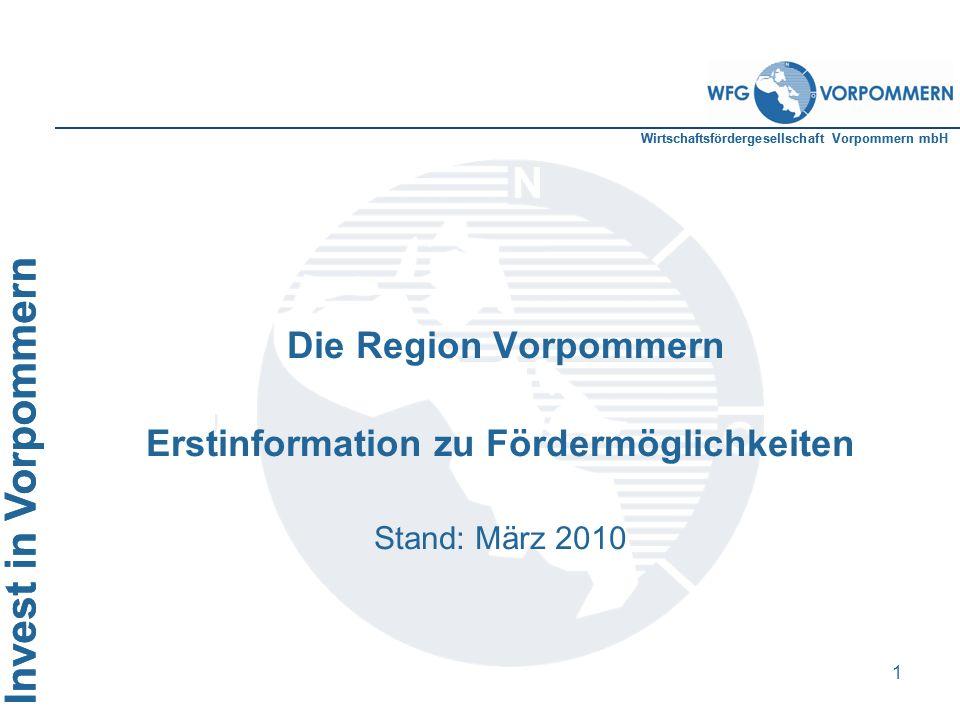 Wirtschaftsfördergesellschaft Vorpommern mbH Invest in Vorpommern 1 Die Region Vorpommern Erstinformation zu Fördermöglichkeiten Stand: März 2010 Inve