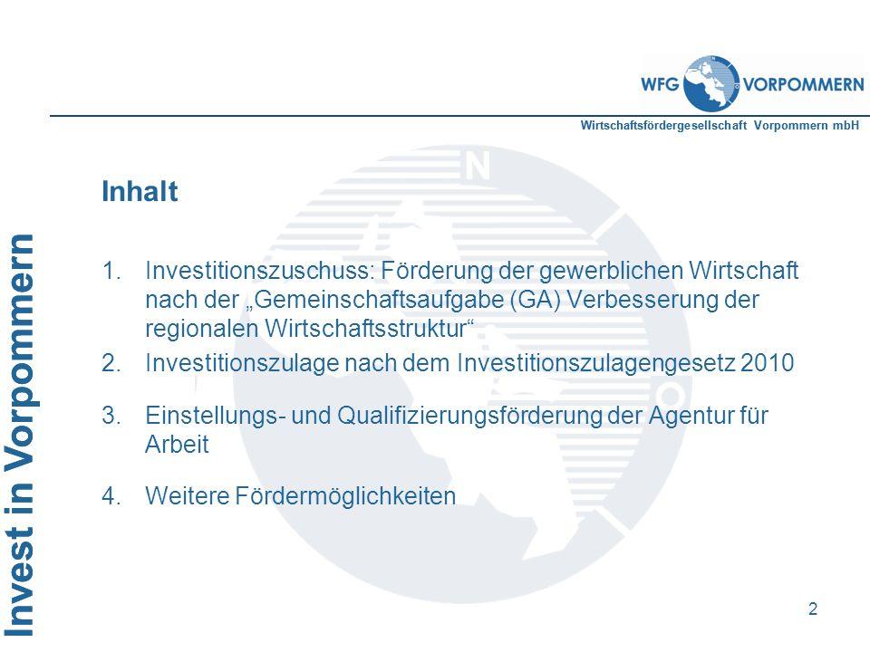 Invest in Vorpommern 2 Inhalt 1.Investitionszuschuss: Förderung der gewerblichen Wirtschaft nach der Gemeinschaftsaufgabe (GA) Verbesserung der region