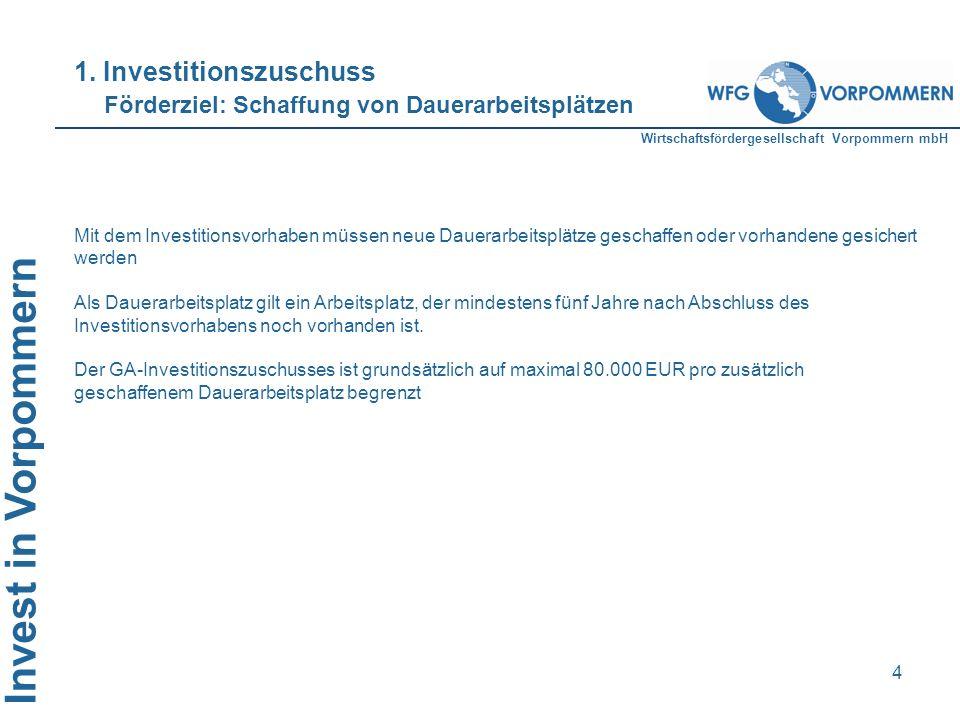 Wirtschaftsfördergesellschaft Vorpommern mbH Invest in Vorpommern 4 Mit dem Investitionsvorhaben müssen neue Dauerarbeitsplätze geschaffen oder vorhan
